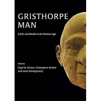Gristhorpe Man - A Life and Death in the Bronze Age par Christopher Knu