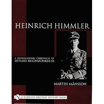 Heinrich Himmler - A Photographic Chronicle of Hitler's Reichsfuhrer-S