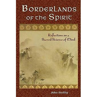 Borderlands of the Spirit - Reflections On A Sacred Science Of Mind by