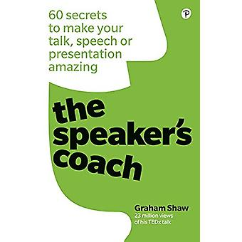 The Speaker's Coach - 60 secrets to make your talk - speech or present