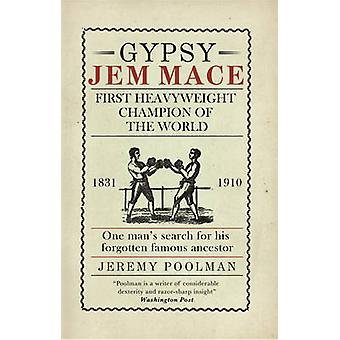 Gypsy Jem Mace  First Heavyweight Champion of the World by Adrian Besley