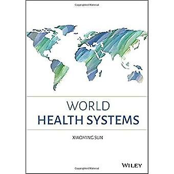World Health Systems by Xiaoming Sun - 9781119508878 Book
