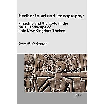 Herihor in Art and Iconography by Steven R.W. Gregory - 9781906137380