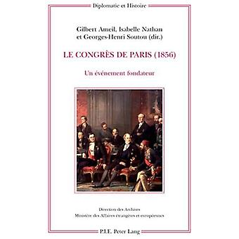 Le Congres de Paris (1856) - Un Evenement Fondateur by Gilbert Ameil -