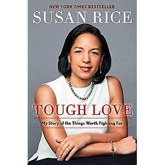 Tough Love - My Story of the Things Worth Fighting for by Susan Rice -
