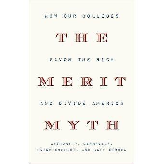 The Merit Myth  How Our Colleges Favor the Rich and Divide America by Anthony P Carnevale