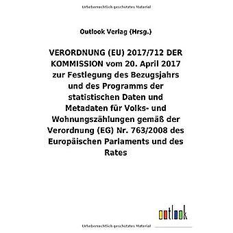 VERORDNUNG (EU) 2017/712 DER KOMMISSION vom 20. April 2017 zur Festlegung des Bezugsjahrs und des Programms der statistischen Daten und Metadaten fAr Volks- und Wohnungsz hlungen gem A der Verordnung (EG) Nr.763/2008 des Europ ischen Parlaments und de