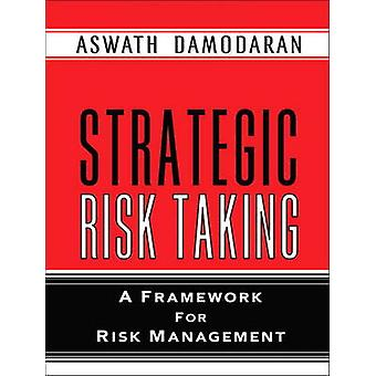Strategic Risk Taking - A Framework for Risk Management (paperback) by