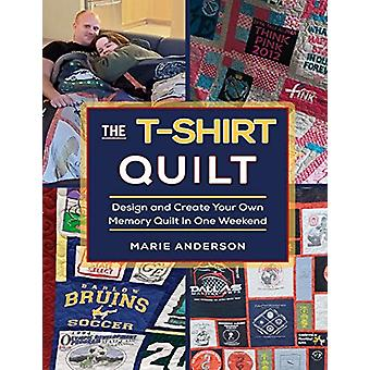 The T-Shirt Quilt - Design and Create Your Own Memory Quilt In One Wee