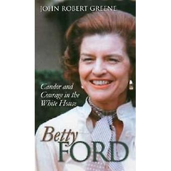 Betty Ford - Candor and Courage in the White House by John Robert Gree
