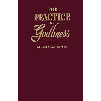 The Practice of Godliness by Abraham Kuyper - 9780802839510 Book
