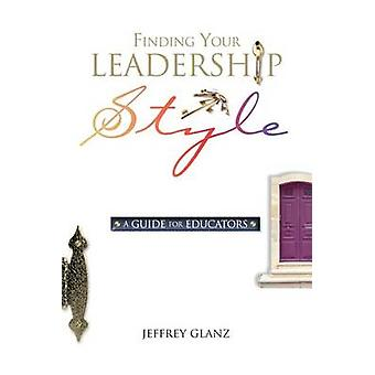 Finding Your Leadership Style - A Guide for Educators by Glanz - 97808