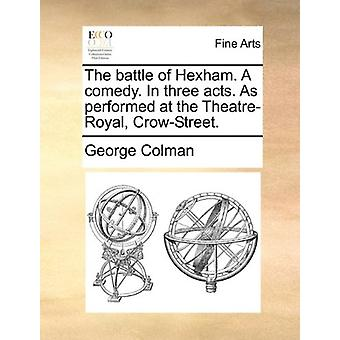 The Battle of Hexham. a Comedy. in Three Acts. as Performed at the Th