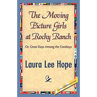 The Moving Picture Girls at Rocky Ranch by Lee Hope Laura Lee Hope -