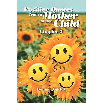 Positive Quotes from a Mother to Her Child - Chapter 3 by Denise Ackle