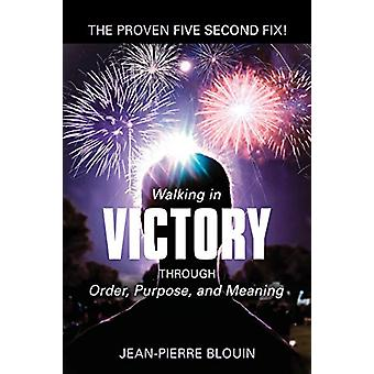 Walking in Victory - Through Order - Purpose - and Meaning by Jean-Pie