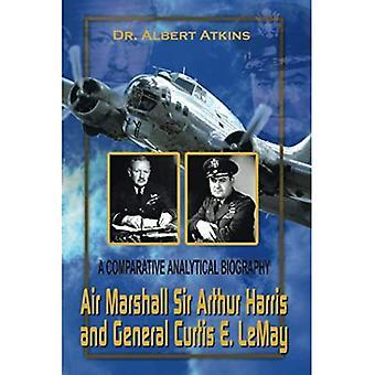 Air Marshall Sir Arthur Harris ja kenraali Curtis E. Lemay vertaileva analyyttinen elämäkerta