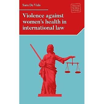 العنف ضد المرأة والصحة في القانون الدولي من قبل سارة دي فيدو