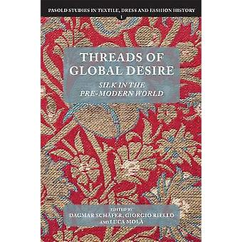 Threads of Global Desire - Silk in the Pre-Modern World