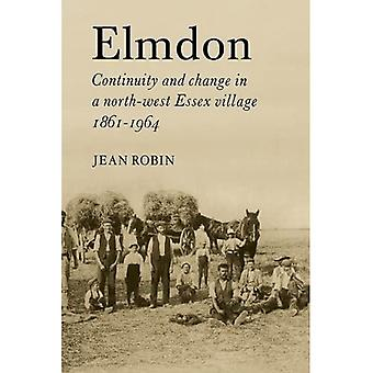 Elmdon: Continuity and Change in a North-West Essex Village 18611964: Continuity and Change in a North-west Essex Village 1861-1964