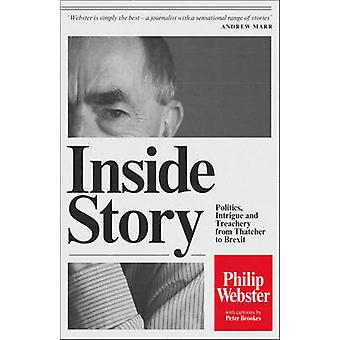 Inside Story Politics Intrigue and Treachery from Thatcher to Brexit par Philip Webster