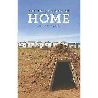 De prehistorie van huis door Jerry D. Moore - 9780520272217 boek