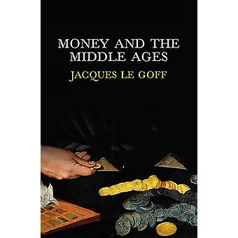 Money and the Middle Ages by Jacques Le Goff - 9780745652993 Book