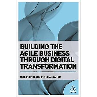 Building the Agile Business through Digital Transformation by Neil Pe