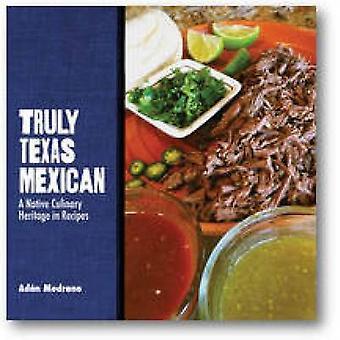 Wirklich Texas Mexican - eine einheimische kulinarische Erbe in Rezepten von Adan M.