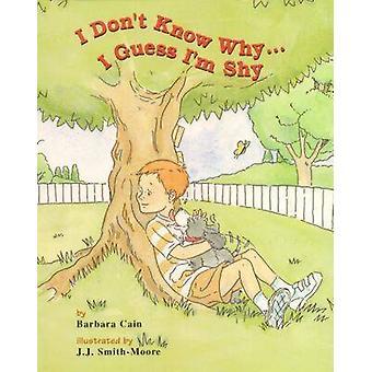 I Don't Know Why...I Guess I'm Shy by Barbara S. Cain - J. J. Smith-M