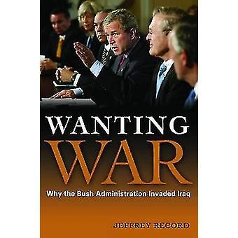 Krieg - zu wollen, warum die Regierung Bush Irak durch Jeffrey Reco überfallen