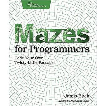 Mazes for Programmers - Code Your Own Twisty Little Passages by Jamis