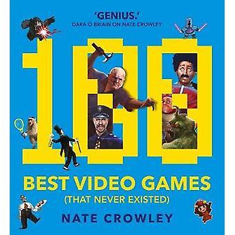 100 bästa TV-spel (som aldrig existerat) av Nate Crawley - 978178108