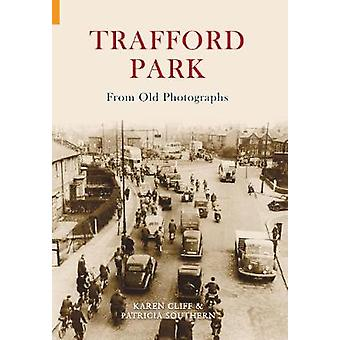 Trafford Park From Old Photographs by Patricia Southern - 97818486808