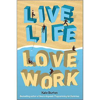 Live Life - Love Work by Kate Burton - 9781907312021 Book