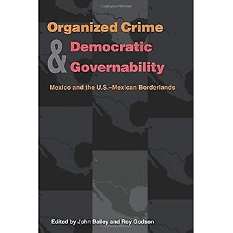 Organized Crime and Democratic Governability: Mexico and the U.S.-Mexican Borderlands