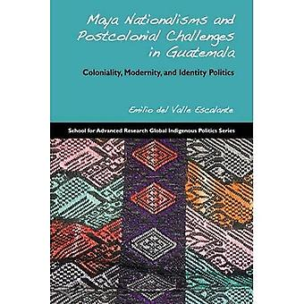 Maya Nationalisms and Postcolonial Challenges in Guatemala: Coloniality, Modernity, and Identity Politics
