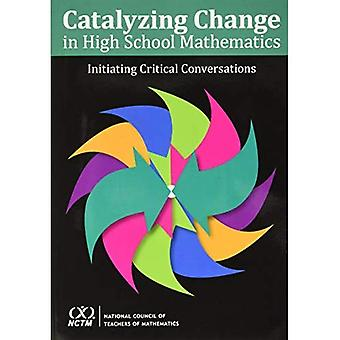 Catalyzing Change in High School Mathematics Initiating Critical Conversations