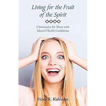 Vivant pour le Fruit de l'esprit: christianisme pour les personnes souffrant de troubles mentaux