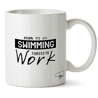 Hippowarehouse Born To Go Swimming Forced To Work Printed Mug Cup Ceramic 10oz