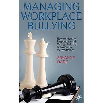 Hantera arbetsplatsen mobbning hur att identifiera svara på och hantera mobbning beteende på arbetsplatsen av Oade & A.
