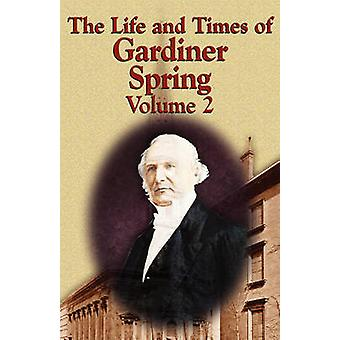 The Life and Times of Gardiner Spring  Vol.2 by Spring & Gardiner