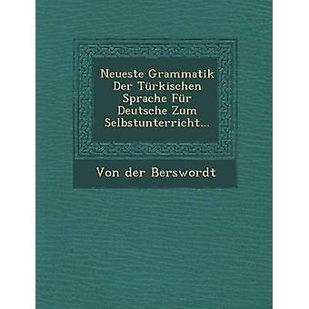 Neueste Grammatik Der Trkischen Sprache Fr Deutsche Zum Selbstunterricht... door Berswordt & Von der