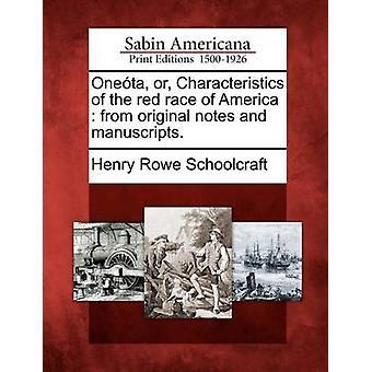Oneta oder Eigenschaften der roten Rasse von Amerika aus ursprünglichen Notizen und Manuskripte. durch Schoolcraft & Henry Rowe