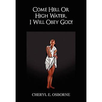 Come Hell or High Water I Will Obey God by Osborne & Cheryl E.