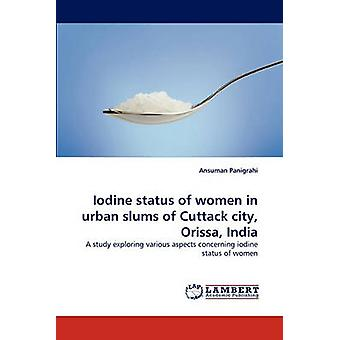 Iodine status of women in urban slums of Cuttack city Orissa India by Panigrahi & Ansuman