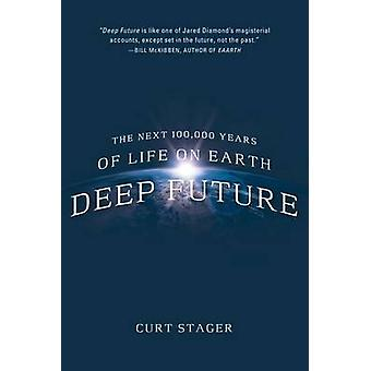 Deep Future - The Next 100 -000 Years of Life on Earth by Curt Stager