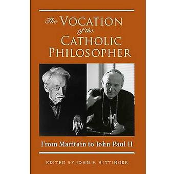The Vocation of the Catholic Philosopher - From Maritain to John Paul