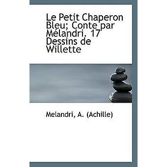 Le Petit Chaperon Bleu; Conte Par Melandri. 17 Dessins de Willette by