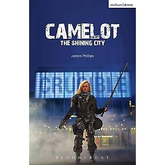Camelot - The Shining City by James Phillips - 9781474272742 Book